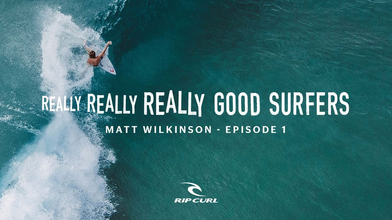Really Really Really Good Surfers - Ep.1 Matt Wilkinson