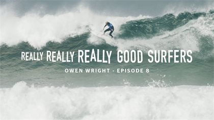 Really Really Really Good Surfers – Ep 8, Owen Wright