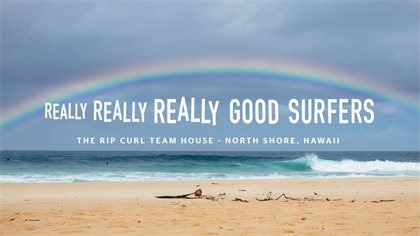 The Very Best of Rip Curl's North Shore Team House